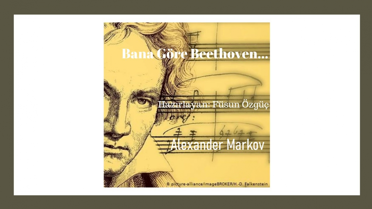 Alexander Markov - Bana Göre Beethoven