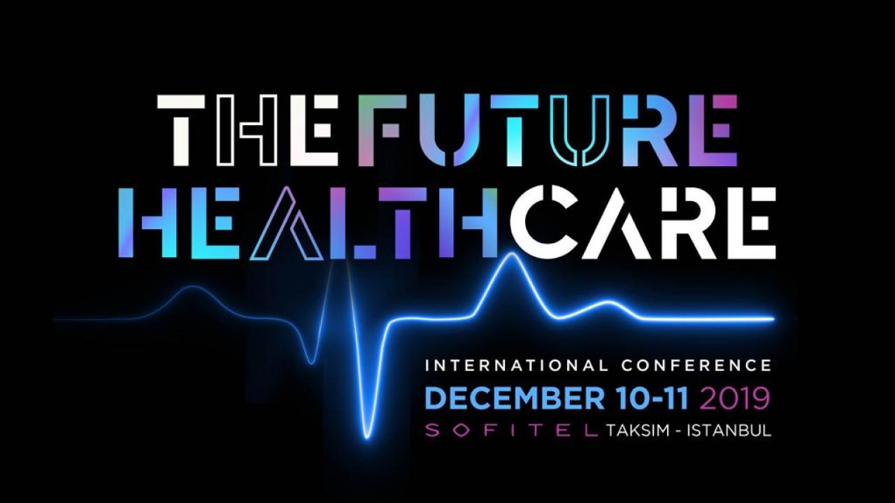 FUTURE HEALTHCARE FUAR VE KONFERANSI 10-11 ARALIK'TA İSTANBUL'DA!