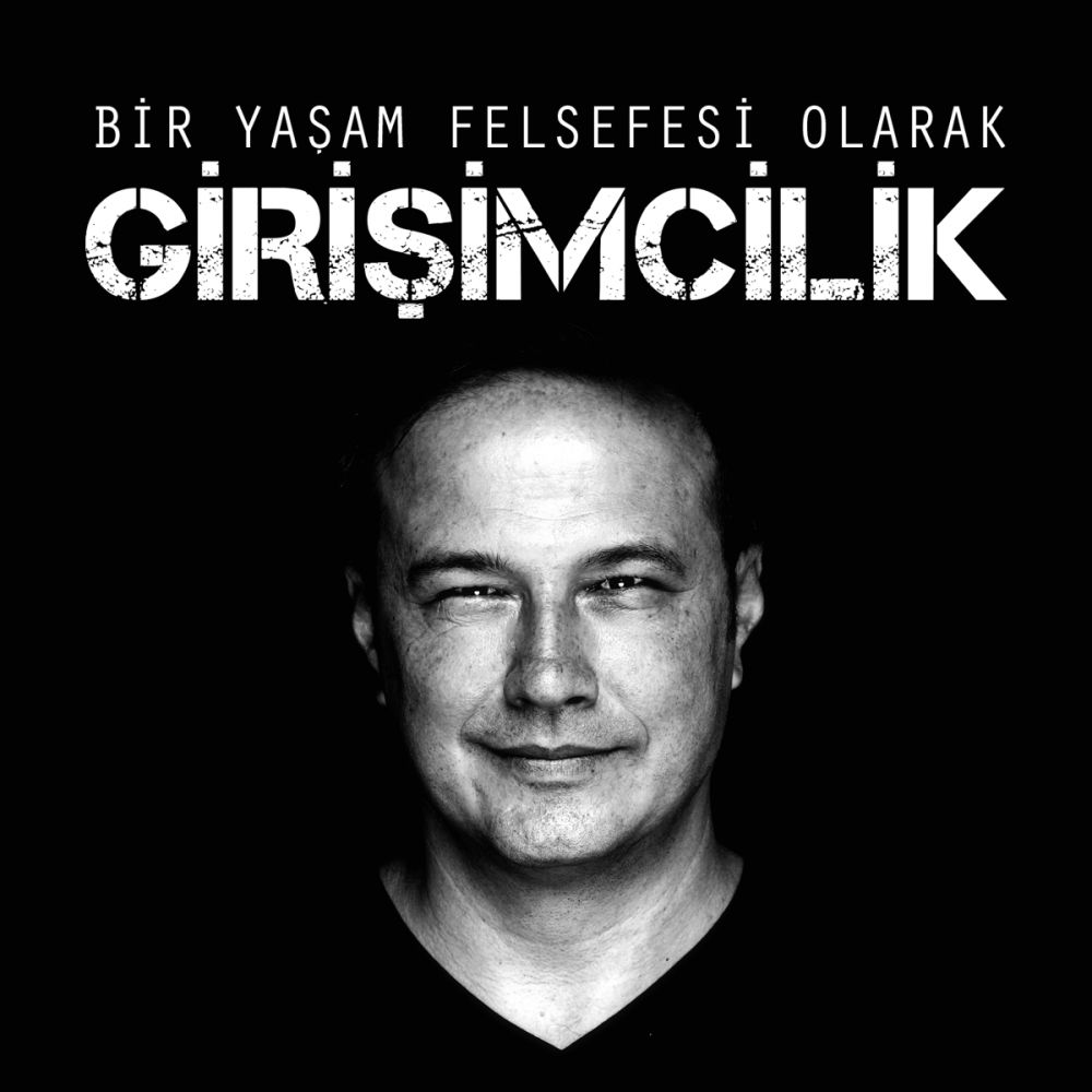 BİR YAŞAM FELSEFESİ OLARAK: GİRİŞİMCİLİK