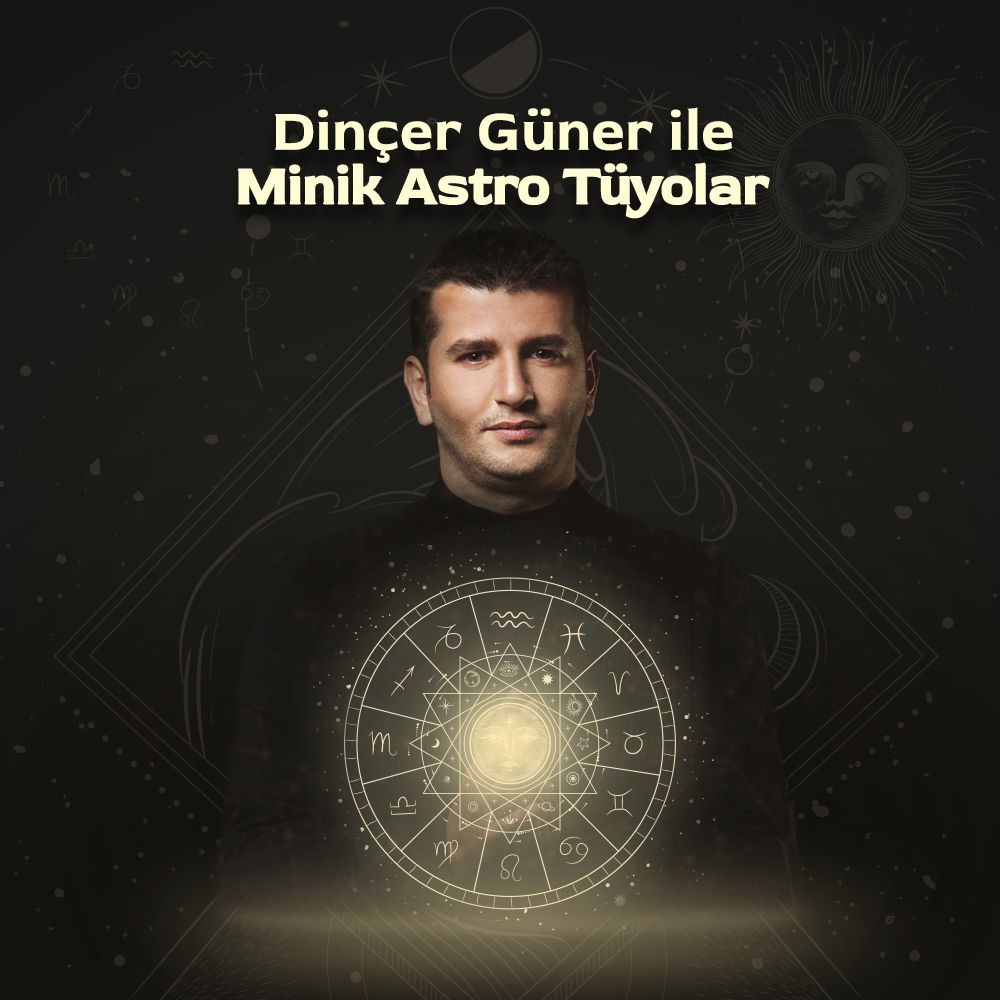 DİNÇER GÜNER İLE MİNİK ASTRO TÜYOLAR