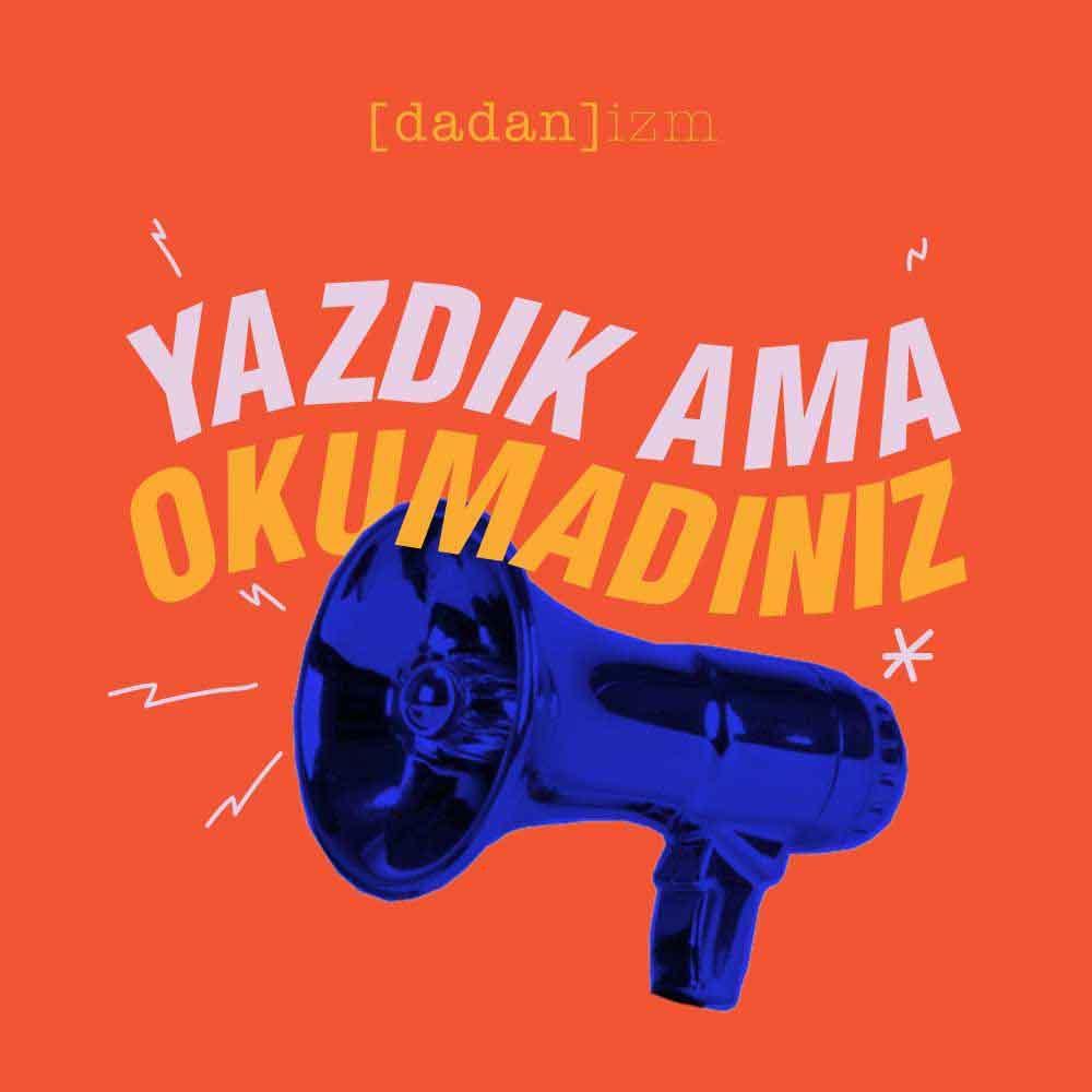 YAZDIK AMA OKUMADINIZ