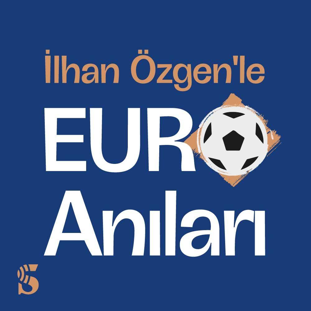 İlhan Özgen'le EURO Anıları
