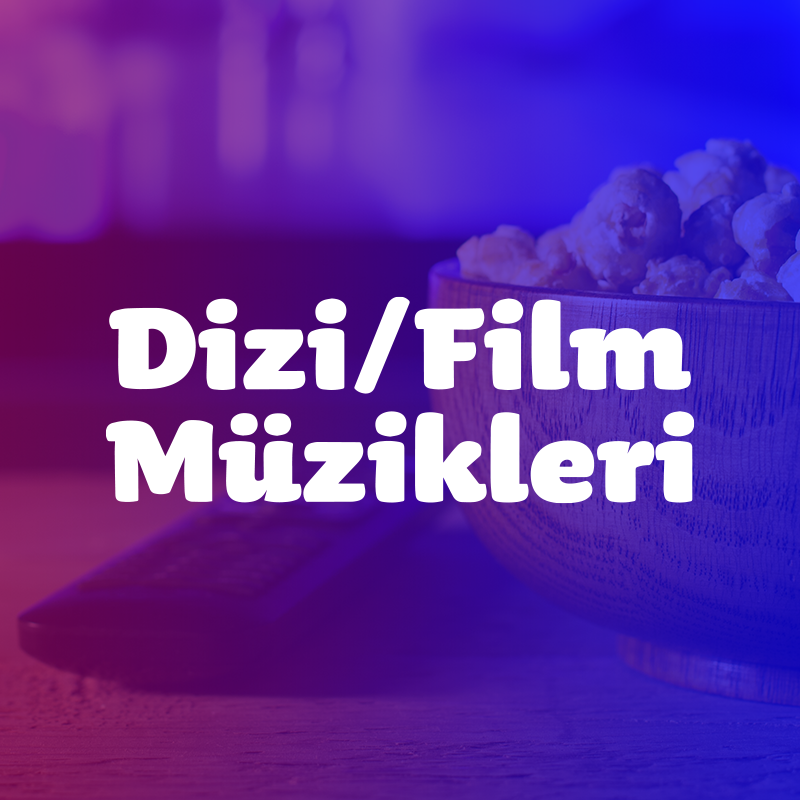 Dizi - Film Müzikleri